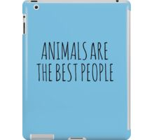 Animals are the best people. iPad Case/Skin