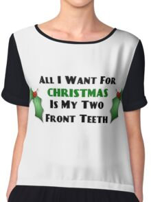 All I Want For Christmas Is My Two Front Teeth Chiffon Top