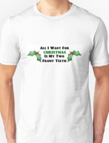 All I Want For Christmas Is My Two Front Teeth T-Shirt