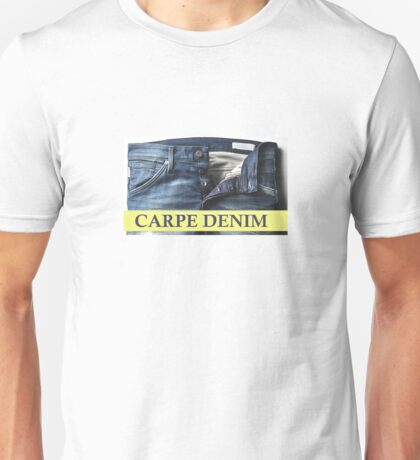 Carpe Denim - Sieze it today Unisex T-Shirt