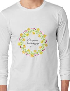 Obstinate, headstrong girl! Jane Austen Pride & Prejudice Quote Long Sleeve T-Shirt