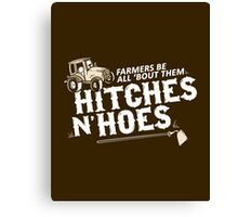 Farmers Be All 'Bout Them Hitches and Hoes: Funny Country Southern Saying for Country Girl or Boy Canvas Print