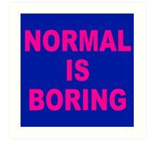 normal is boring Art Print