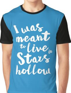 I was meant to live in Stars Hollow Graphic T-Shirt