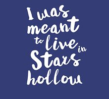 I was meant to live in Stars Hollow Unisex T-Shirt