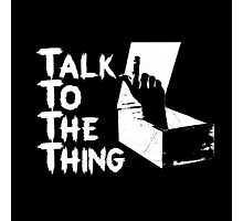 Talk to the Thing w Photographic Print