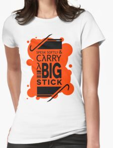 Speak Softly & Carry a Big Stick Womens Fitted T-Shirt