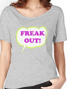 Freak Out! Women's Relaxed Fit T-Shirt