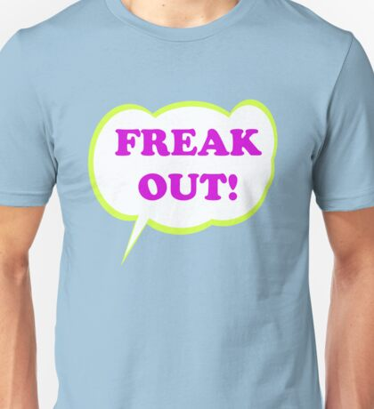 Freak Out! Unisex T-Shirt