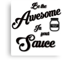 Be the Awesome in Your Own Sauce Canvas Print