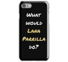 What would Lana Parrilla do? iPhone Case/Skin