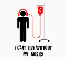 I Can't Live Without My Music Unisex T-Shirt