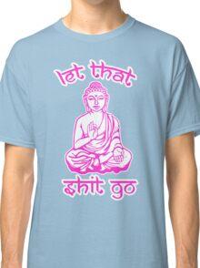Let That Shit Go Mantra Classic T-Shirt