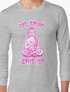 Let That Shit Go Mantra Long Sleeve T-Shirt