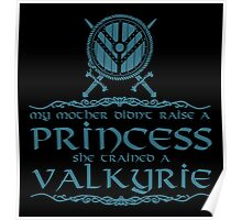 My mother didn't raise a princess, she trained a valkyrie Poster