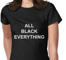 All Black Everything Womens Fitted T-Shirt