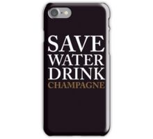save water, drink champagne iPhone Case/Skin