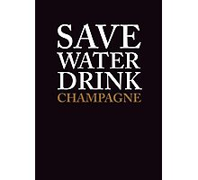 save water, drink champagne Photographic Print