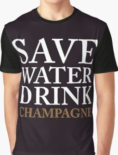 save water, drink champagne Graphic T-Shirt