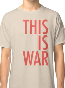 this is war Classic T-Shirt