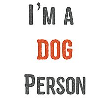 I'm A dog Person Photographic Print