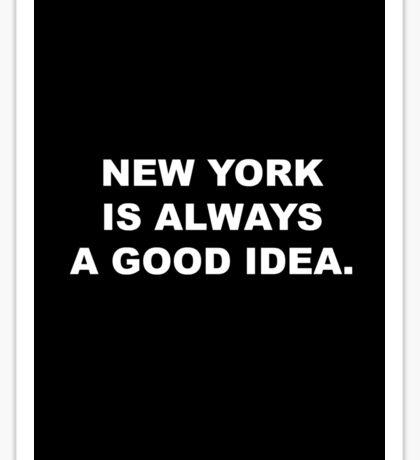 New York Is ALWAYS A Good Idea. (BLACK) Sticker