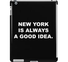 New York Is ALWAYS A Good Idea. (BLACK) iPad Case/Skin