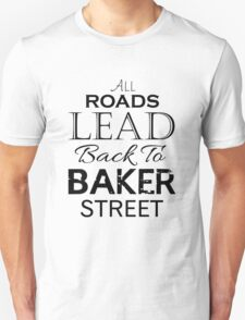 All Roads Lead Back To Baker Street Unisex T-Shirt