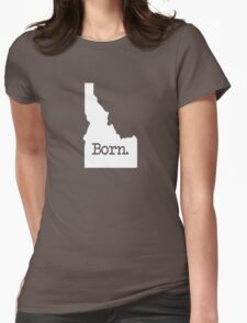 Idaho Born ID Womens Fitted T-Shirt