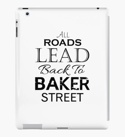 All Roads Lead Back To Baker Street iPad Case/Skin
