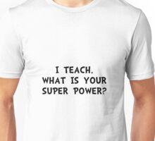 Teach Super Power Unisex T-Shirt