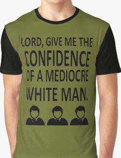 Lord Give Me The Confidence OF A Mediocre White Man Graphic T-Shirt