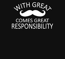 With great mustache comes great responsibility. Unisex T-Shirt