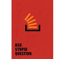 Ask Stupid Question - Corporate Start-up Quotes Photographic Print