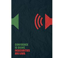 Confidence Is Silent, Insecurities Are Loud - Corporate Start-up Quotes Photographic Print