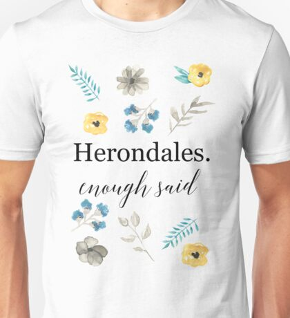 Herondales. Enough Said Unisex T-Shirt