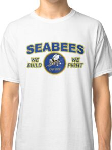 US NAVY SEABEES WE BUILD WE FIGHT CAN DO! Classic T-Shirt