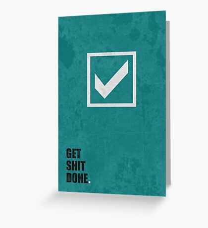 Get Shit Done - Corporate Start-up Quotes Greeting Card
