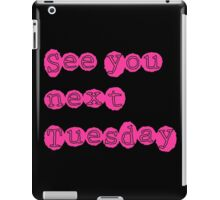 See You Next Tuesday iPad Case/Skin