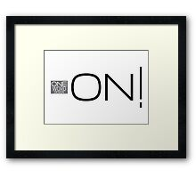 one word design: ON! Framed Print