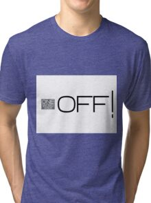 one word design: OFF! Tri-blend T-Shirt