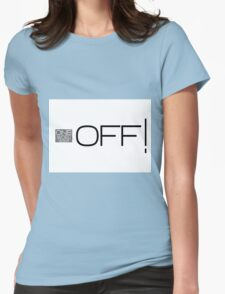 one word design: OFF! Womens Fitted T-Shirt