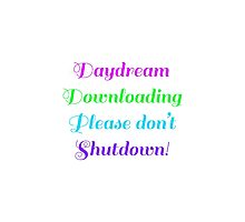 Daydream Downloading Please Don't Shutdown Photographic Print