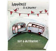 Happiness is a journey not a destination quote Poster