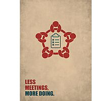 Less Meetings More Doing - Corporate Start-up Quotes Photographic Print