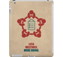 Less Meetings More Doing Corporate Start-up Quotes iPad Case/Skin