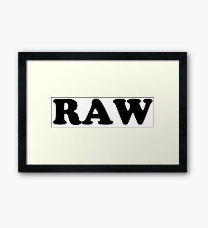 """RAW"" Framed Print"