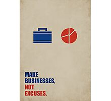 Make Businesses, Not Excuses - Corporate Start-up Quotes Photographic Print