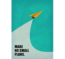 Make No Small Plans - Corporate Start-up Quotes Photographic Print