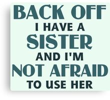 Back Off I Have a Sister (blue) Canvas Print